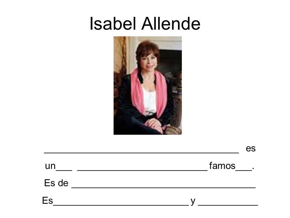 Isabel Allende ____________________________________ es un___ ________________________ famos___. Es de __________________________________ Es___________