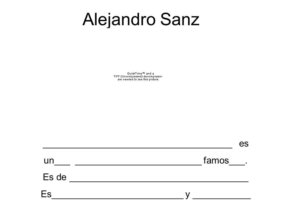 Alejandro Sanz ____________________________________ es un___ ________________________ famos___. Es de __________________________________ Es___________