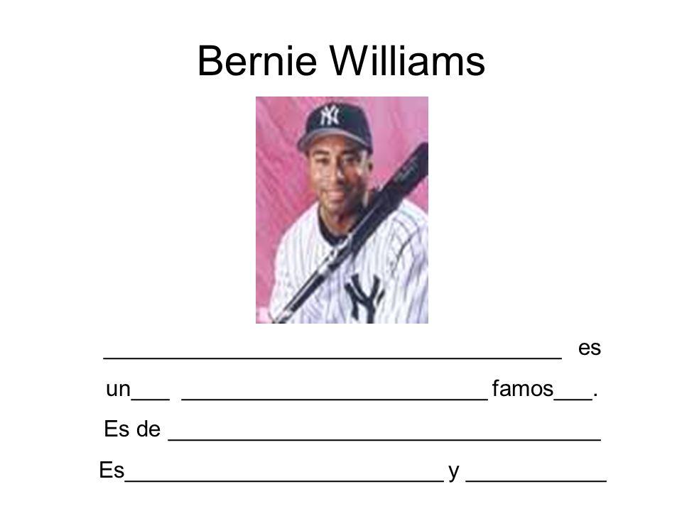 Bernie Williams ____________________________________ es un___ ________________________ famos___. Es de __________________________________ Es__________