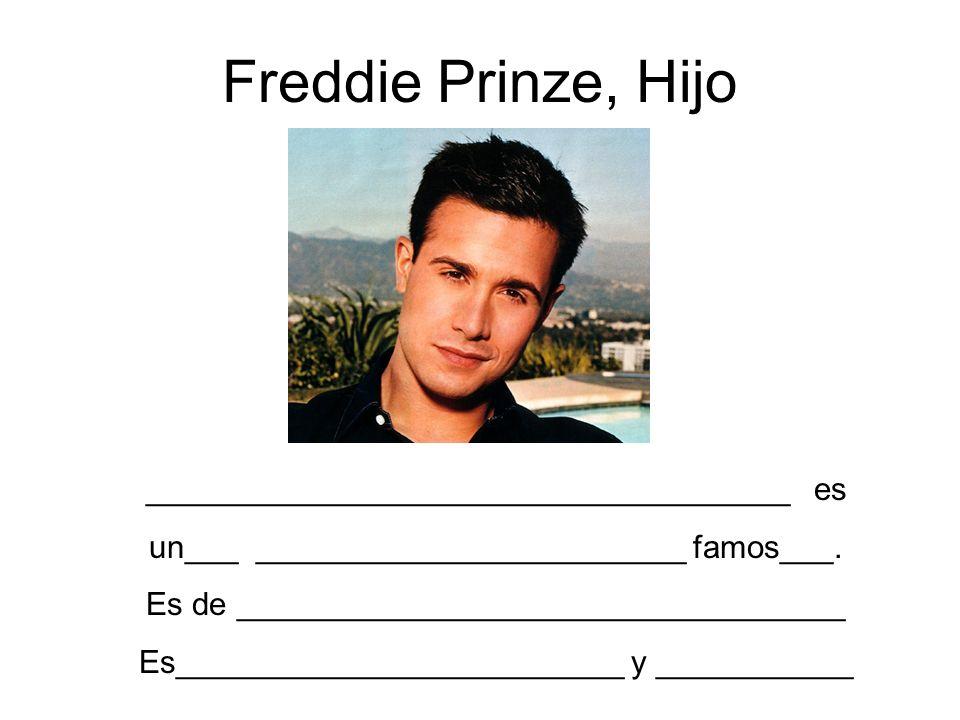 Freddie Prinze, Hijo ____________________________________ es un___ ________________________ famos___. Es de __________________________________ Es_____