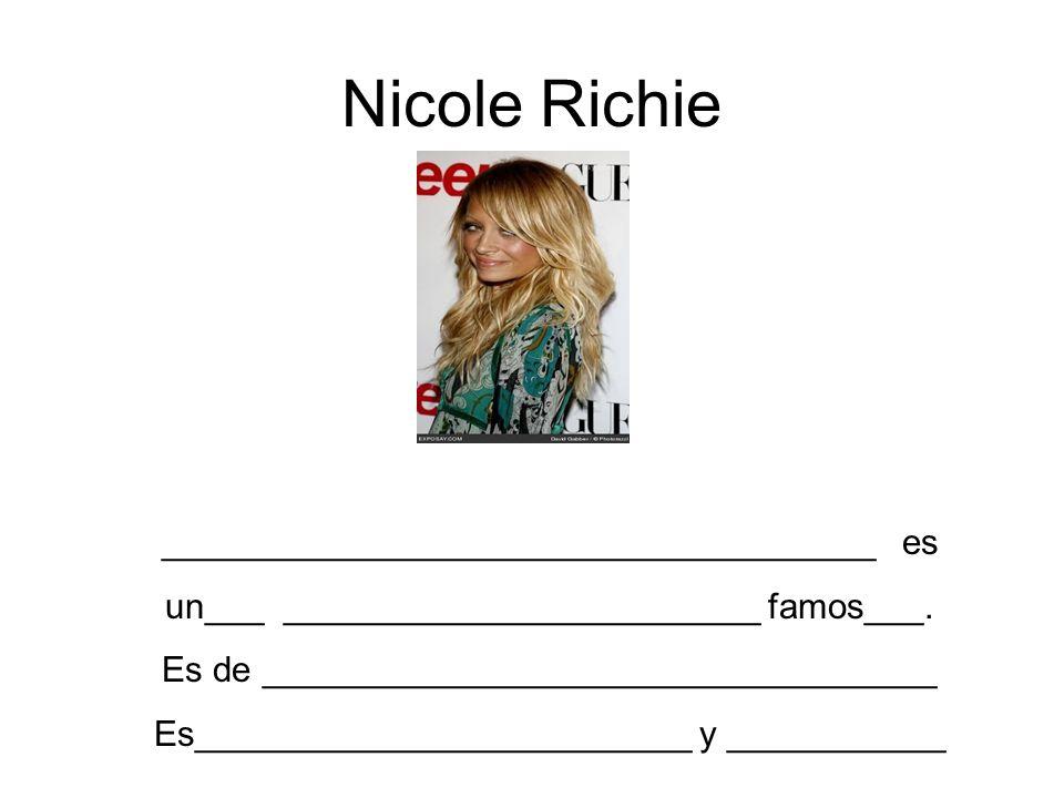Nicole Richie ____________________________________ es un___ ________________________ famos___. Es de __________________________________ Es____________