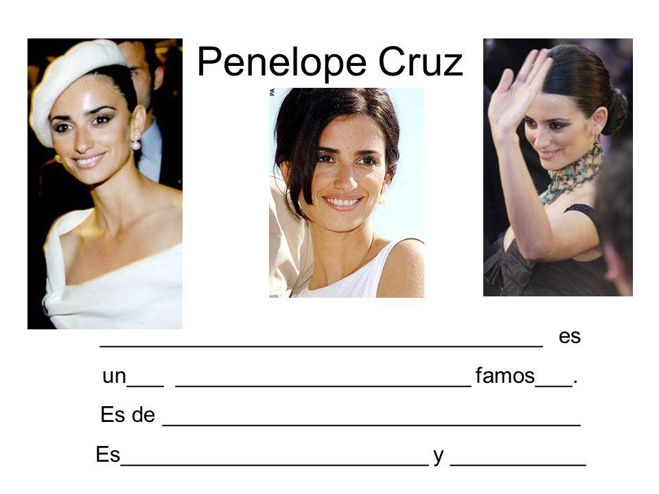 Penelope Cruz ____________________________________ es un___ ________________________ famos___. Es de __________________________________ Es____________