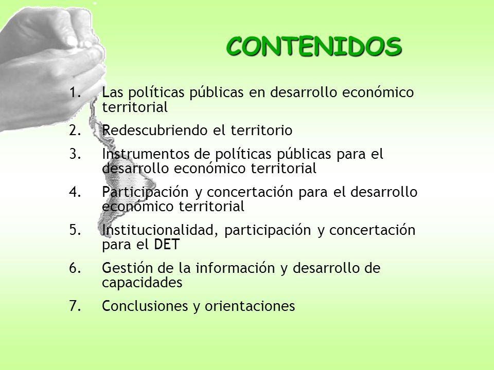 CONTENIDOS 1.Las políticas públicas en desarrollo económico territorial 2.Redescubriendo el territorio 3.Instrumentos de políticas públicas para el de