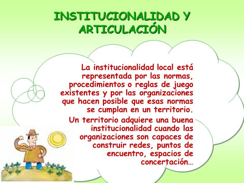 La institucionalidad local está representada por las normas, procedimientos o reglas de juego existentes y por las organizaciones que hacen posible qu