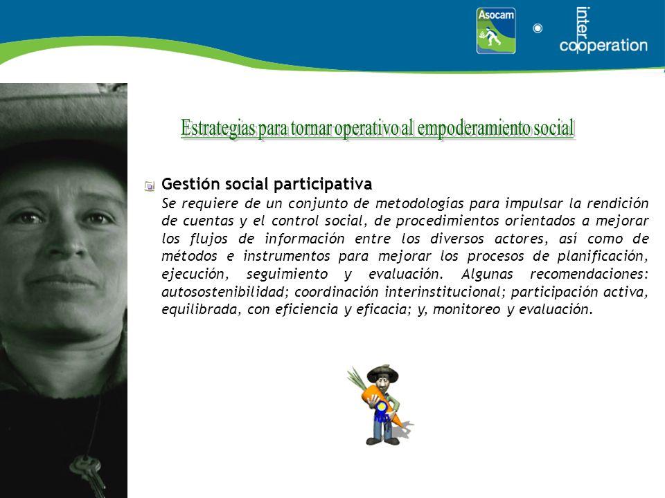 Gestión social participativa Se requiere de un conjunto de metodologías para impulsar la rendición de cuentas y el control social, de procedimientos o