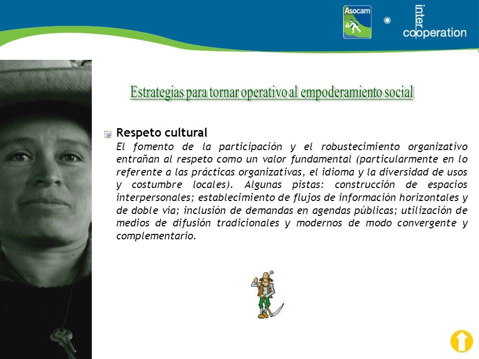Respeto cultural El fomento de la participación y el robustecimiento organizativo entrañan al respeto como un valor fundamental (particularmente en lo