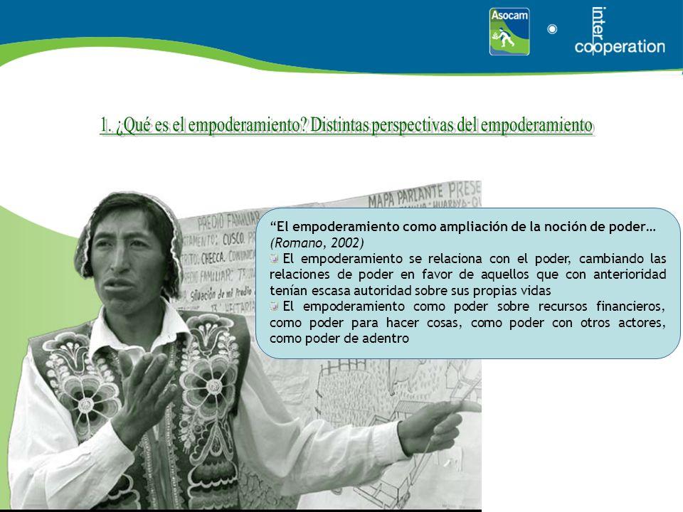 El empoderamiento como ampliación de la noción de poder… (Romano, 2002) El empoderamiento se relaciona con el poder, cambiando las relaciones de poder