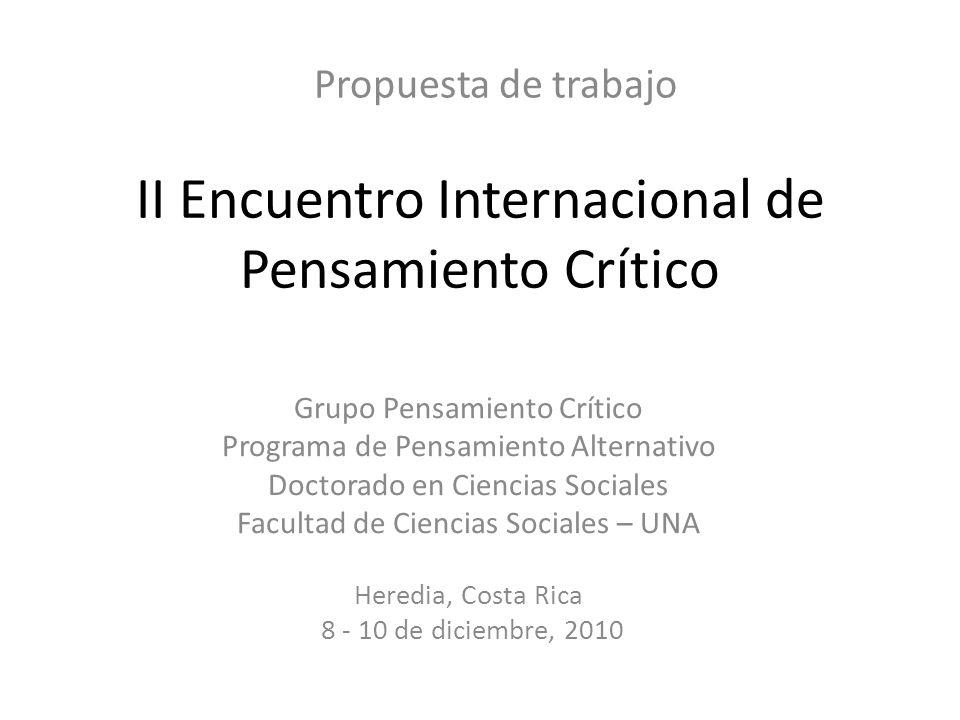 II Encuentro Internacional de Pensamiento Crítico Grupo Pensamiento Crítico Programa de Pensamiento Alternativo Doctorado en Ciencias Sociales Faculta
