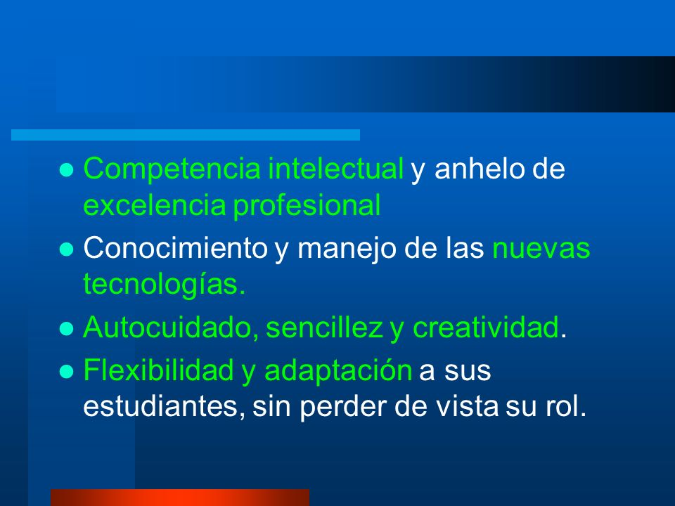 Competencia intelectual y anhelo de excelencia profesional Conocimiento y manejo de las nuevas tecnologías. Autocuidado, sencillez y creatividad. Flex