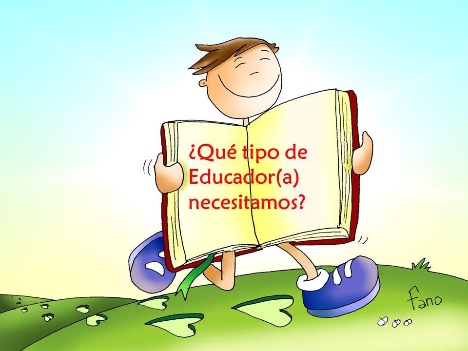¿Qué tipo de Educador(a) necesitamos?