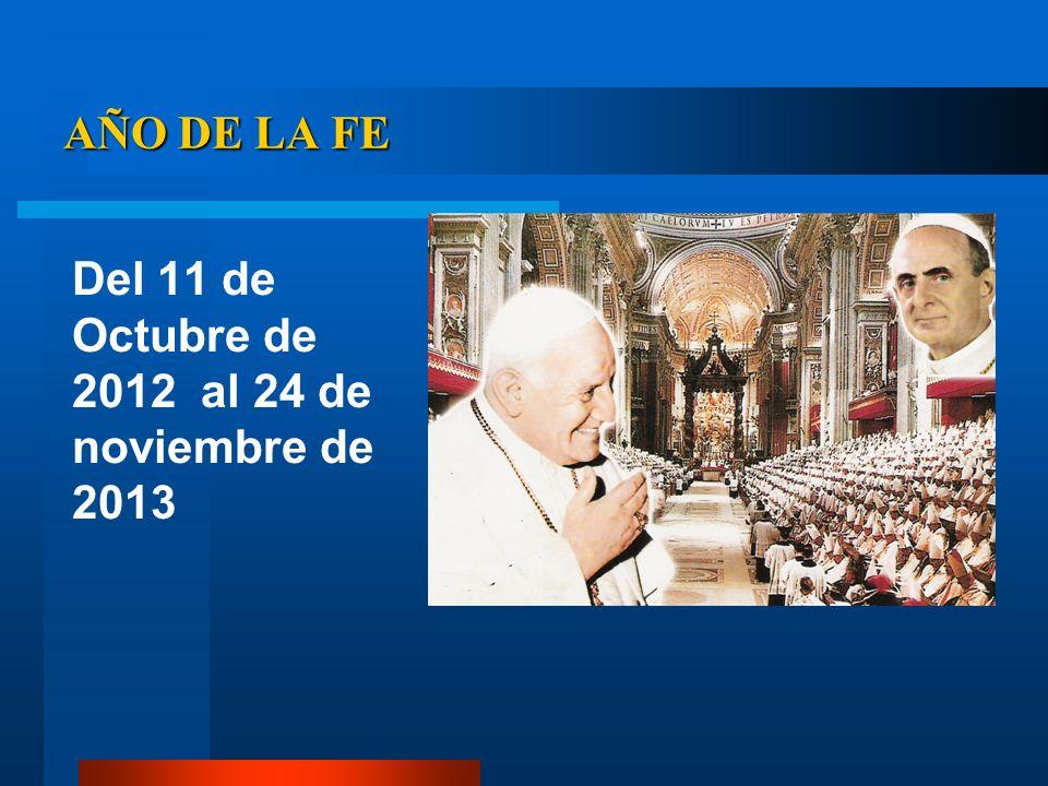 AÑO DE LA FE Del 11 de Octubre de 2012 al 24 de noviembre de 2013