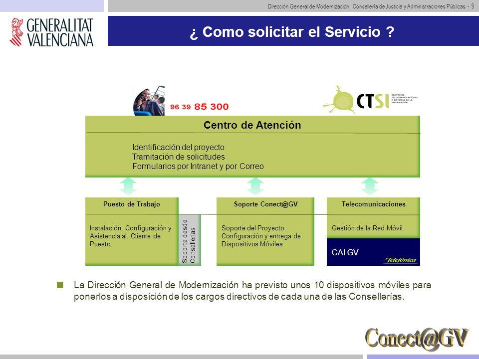 Dirección General de Modernización. Consellería de Justicia y Administraciones Públicas - 9 ¿ Como solicitar el Servicio ? La Dirección General de Mod