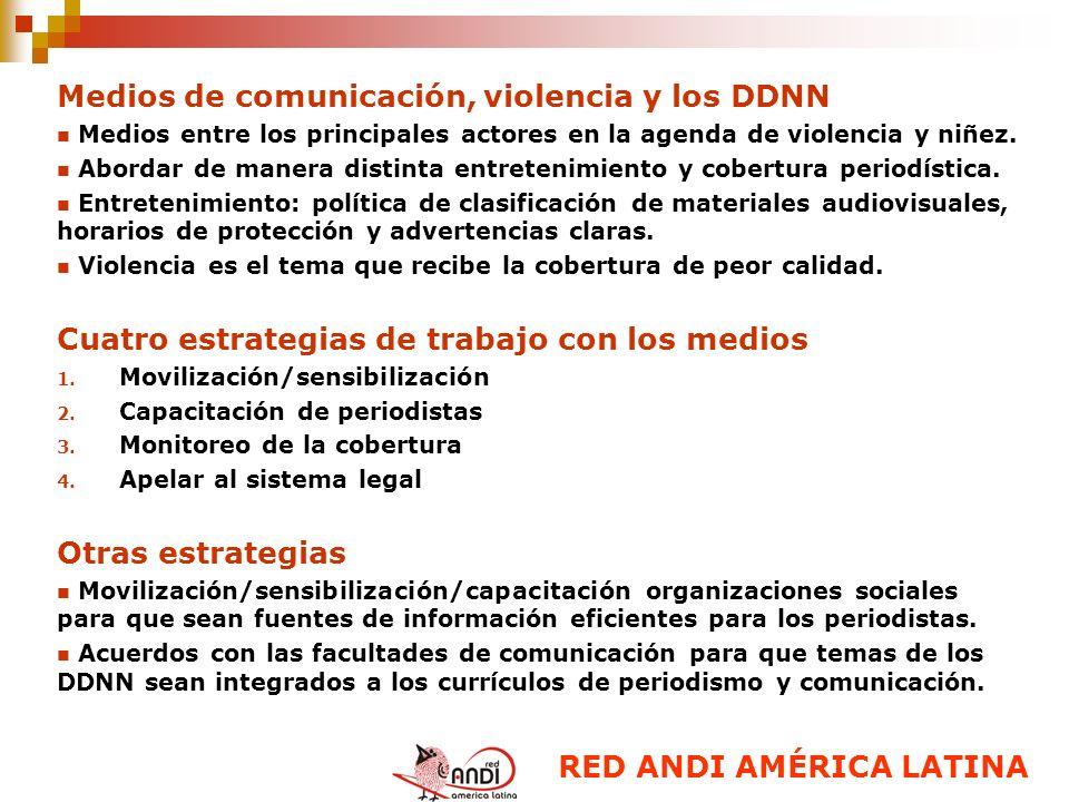 Medios de comunicación, violencia y los DDNN Medios entre los principales actores en la agenda de violencia y niñez. Abordar de manera distinta entret