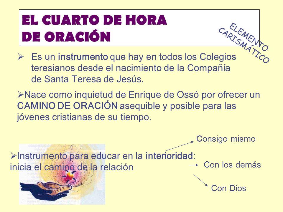 EL CUARTO DE HORA DE ORACIÓN Es un instrumento que hay en todos los Colegios teresianos desde el nacimiento de la Compañía de Santa Teresa de Jesús.