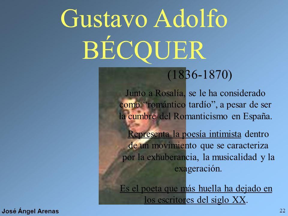 José Ángel Arenas 21 José de ESPRONCEDA (1808-1842) Este poeta es representativo del Romanticismo exaltado. Fue un hombre políticamente comprometido q