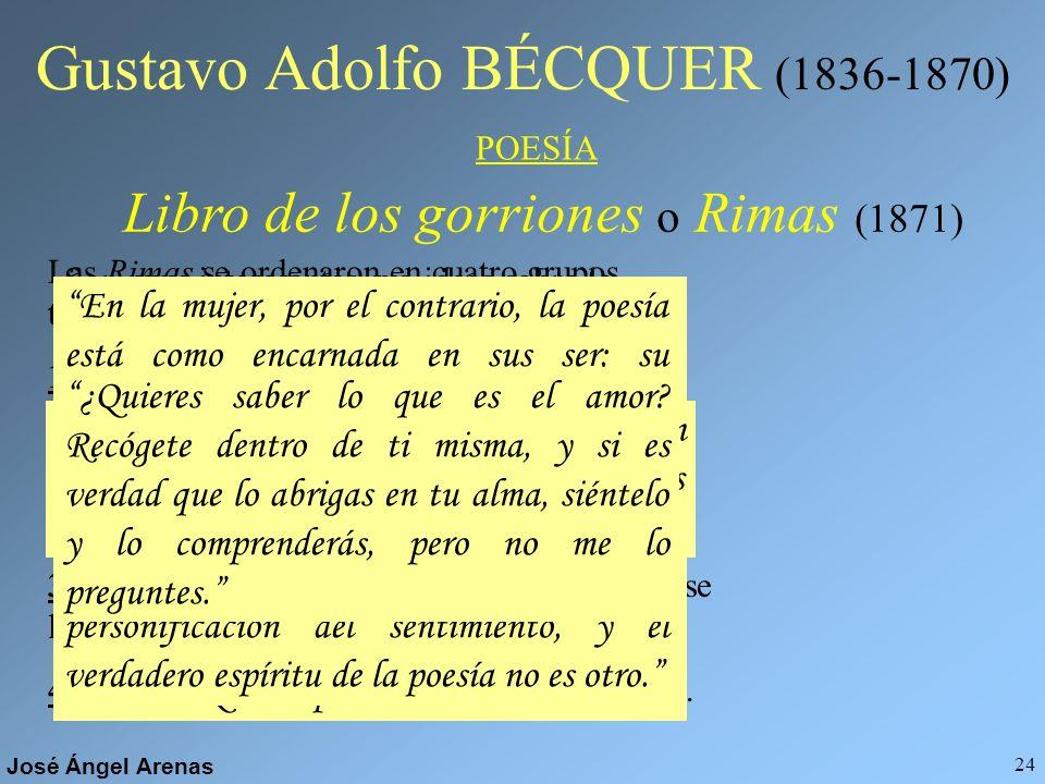 José Ángel Arenas 23 Gustavo Adolfo BÉCQUER (1836-1870) PROSA Son historias breves, con un lenguaje muy sencillo, pero lleno de elegancia, belleza y l