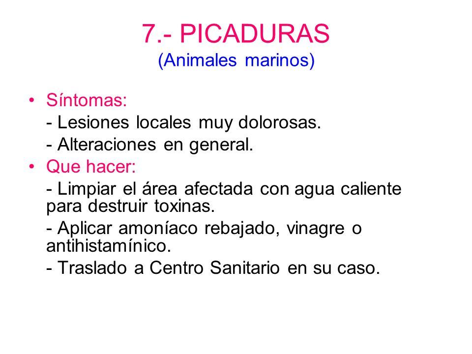 7.- PICADURAS (Serpientes, escorpión, alacrán, escalopendras) Síntomas: - Se ven uno o dos - Inflamación de la piel, malestar, sudoración, dolor local
