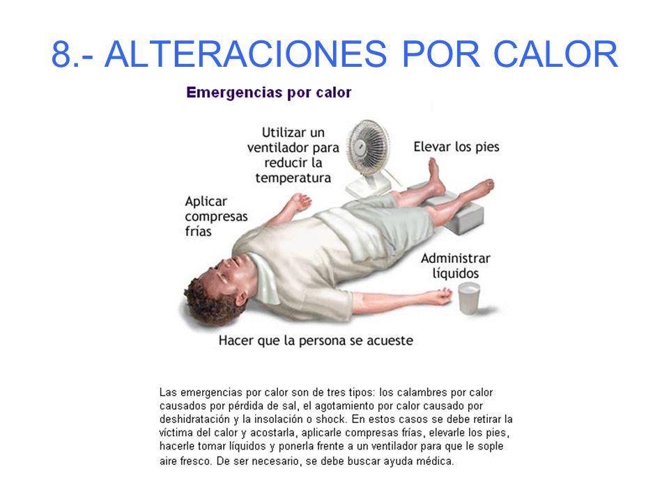 8.- ALTERACIONES POR CALOR (INSOLACIÓN Y GOLPE DE CALOR) Síntomas: - Cara congestionada, dolor de cabeza, náuseas, vómitos, convulsiones, piel seca y