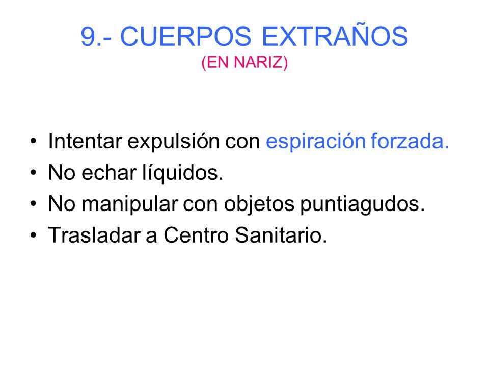 9.- CUERPOS EXTRAÑOS (EN OIDOS) No intentar nunca extracción con objeto punzante. No echar líquido alguno. Trasladar a Centro Sanitario.