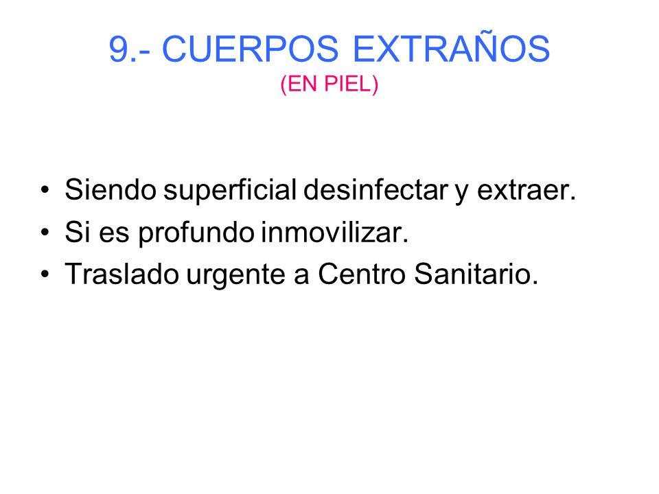 9.- CUERPOS EXTRAÑOS (EN ANO O GENITALES) No manipular. No aplicar enemas o purgantes. Trasladar a Centro Sanitario.