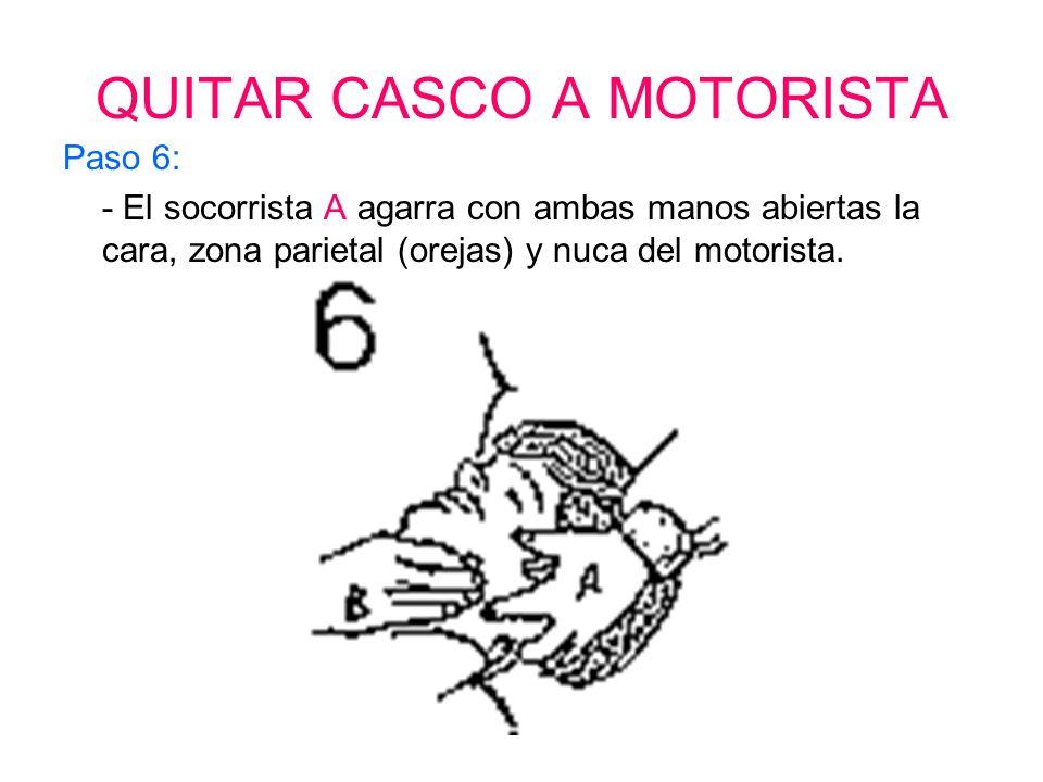 QUITAR CASCO A MOTORISTA Paso 5: - El socorrista A extrae totalmente el casco comprobando que la cabeza no se mueve.