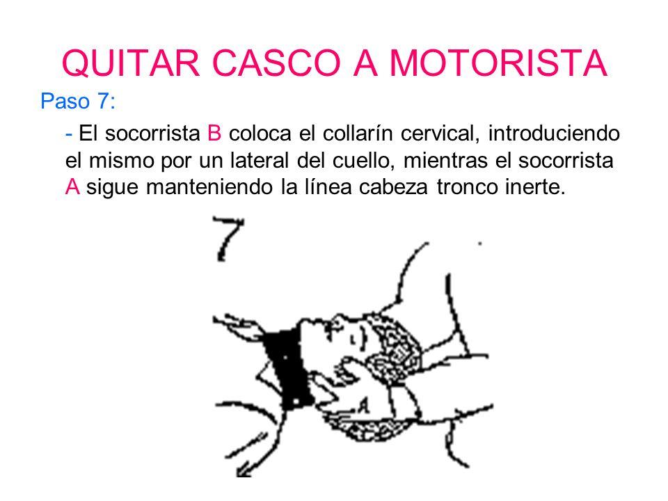 QUITAR CASCO A MOTORISTA Paso 6: - El socorrista A agarra con ambas manos abiertas la cara, zona parietal (orejas) y nuca del motorista.
