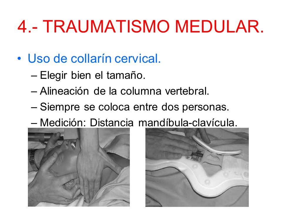 4.- TRAUMATISMO MEDULAR. (la médula espinal nace en el encéfalo y recorre toda la columna vertebral.) ¿Cuando se sospecha? –Todo paciente inconsciente