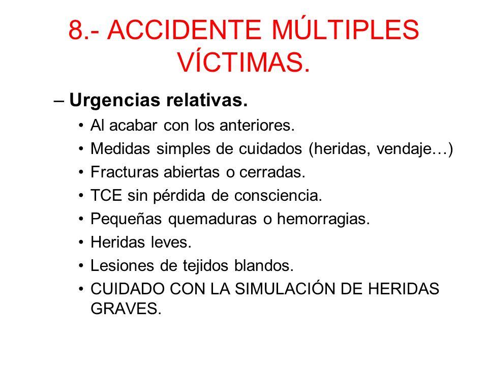 8.- ACCIDENTE MÚLTIPLES VÍCTIMAS. Que hacer? –112. –Evacuar a los heridos por orden de gravedad. Como clasificar a los heridos? –Urgencias absolutas: