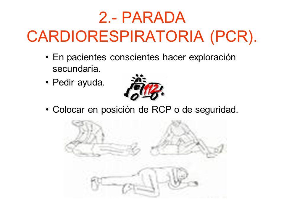 2.- PARADA CARDIORESPIRATORIA (PCR). –Protocolo de actuación. Descartar el peligro tanto para el reanimador como para la víctima. Valorar el estado de