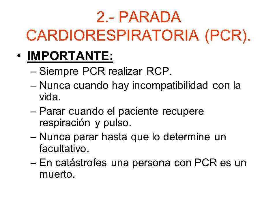 2.- PARADA CARDIORESPIRATORIA (PCR). En pacientes inconscientes tener en cuenta la caída de la lengua. –Aplicar maniobra de Heimlich en el abdomen.