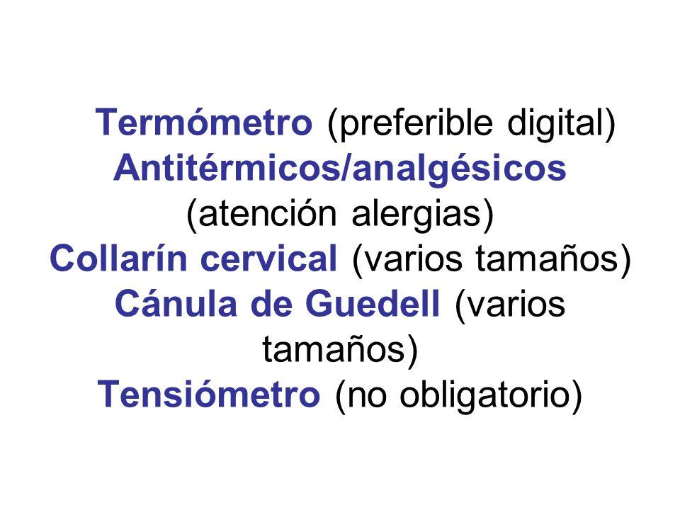 Termómetro (preferible digital) Antitérmicos/analgésicos (atención alergias) Collarín cervical (varios tamaños) Cánula de Guedell (varios tamaños) Tensiómetro (no obligatorio)