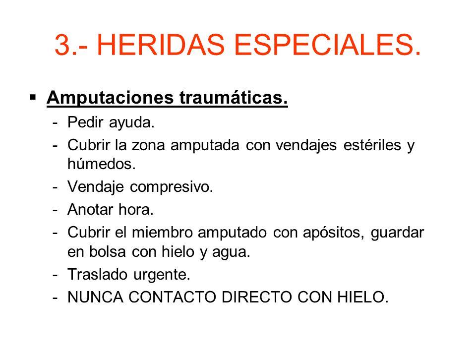 3.- HERIDAS ESPECIALES. –Mordedura de serpiente. »Inmovilización del miembro y traslado urgente. –Mordedura de escorpión. »Inmovilización del miembro