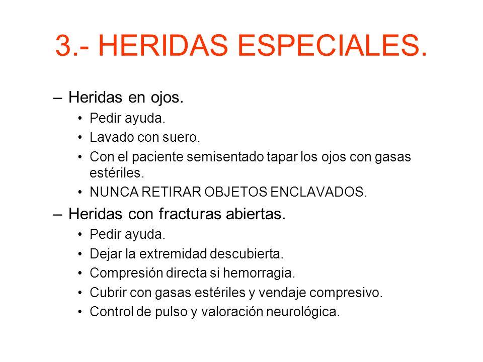3.- HERIDAS ESPECIALES. Heridas complejas. –Heridas en cabeza. Cubrir con gasas estériles. Vendaje compresivo. Traslado urgente. –Heridas en la cara.
