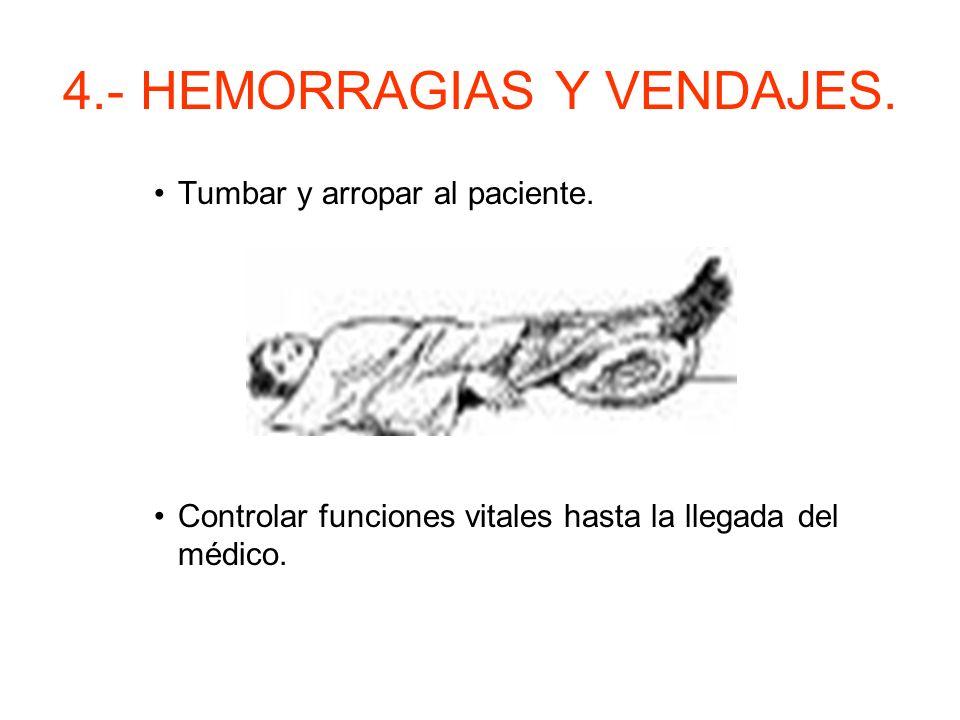 4.-HEMORRAGIAS Y VENDAJES. Shock hipovolémico. –Consecuencia más grave. –Signos de alerta: FC y FR. Piel fría, pálida y sudorosa. TA. Alteración de la