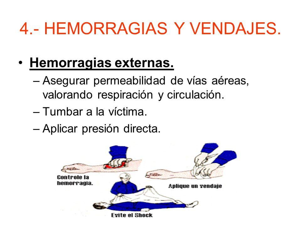 4.- HEMORRAGIAS Y VENDAJES. Tumbar y arropar al paciente. Controlar funciones vitales hasta la llegada del médico.