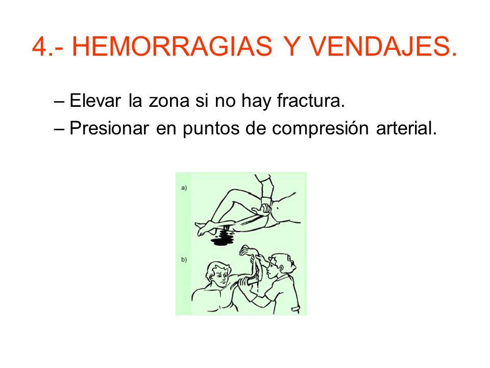 4.- HEMORRAGIAS Y VENDAJES. Hemorragias externas. –Asegurar permeabilidad de vías aéreas, valorando respiración y circulación. –Tumbar a la víctima. –