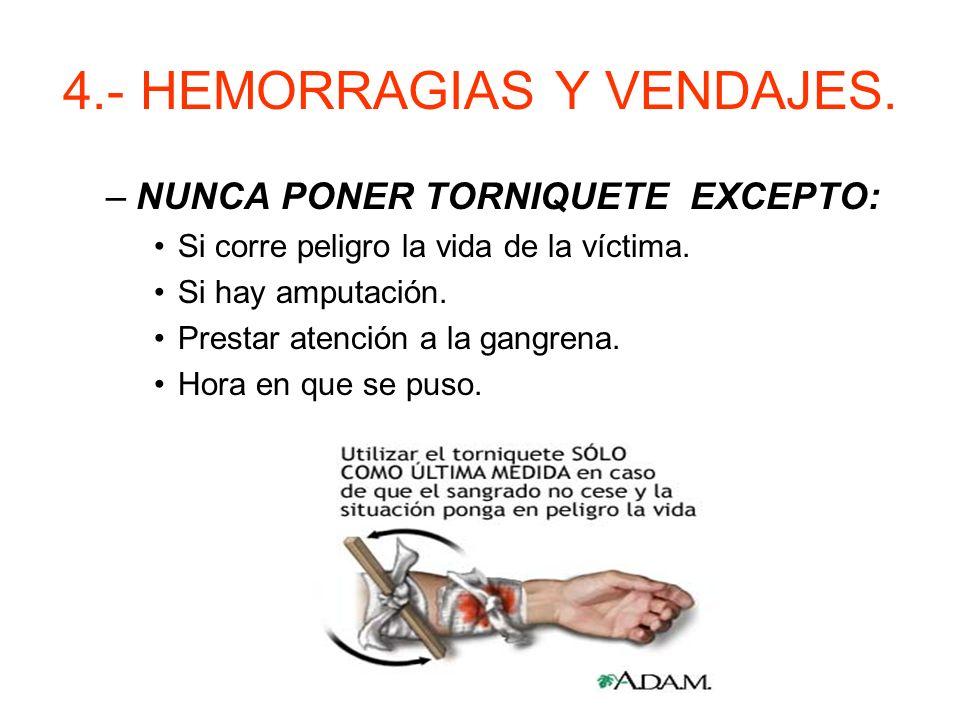 4.- HEMORRAGIAS Y VENDAJES. –Elevar la zona si no hay fractura. –Presionar en puntos de compresión arterial.