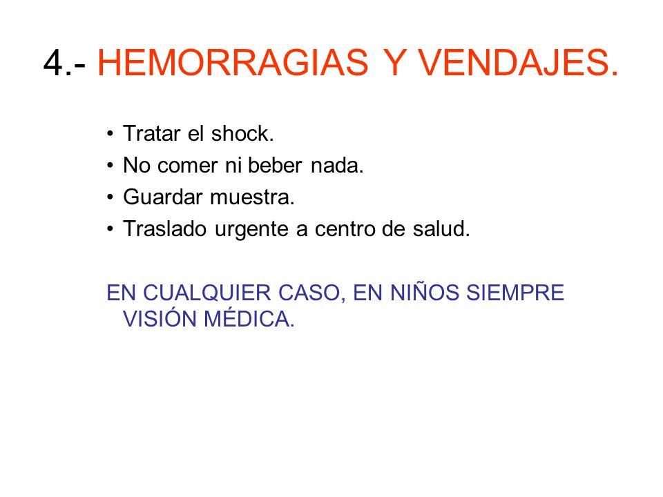 4.- HEMORRAGIAS Y VENDAJES. –Otorragia: En accidentes puede haber fractura de cráneo. Limpiar oído externo con suero. Posición de seguridad sobre oído