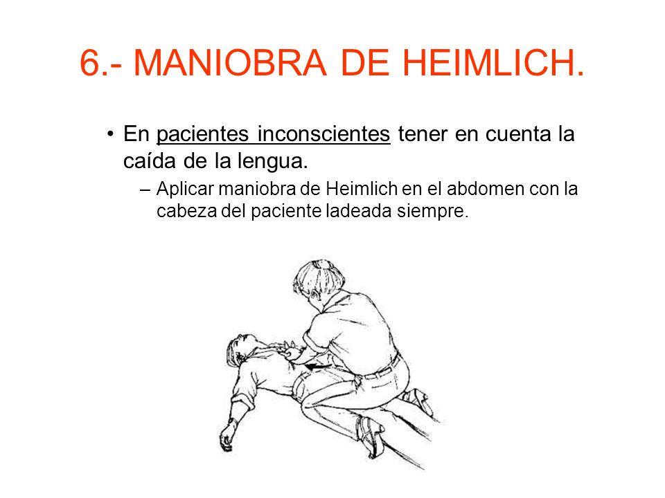6.- MANIOBRA DE HEIMLICH. –Obstrucción de la vía aérea. Es el problema más frecuente. En pacientes conscientes existen dos tipos: –Obstrucción incompl