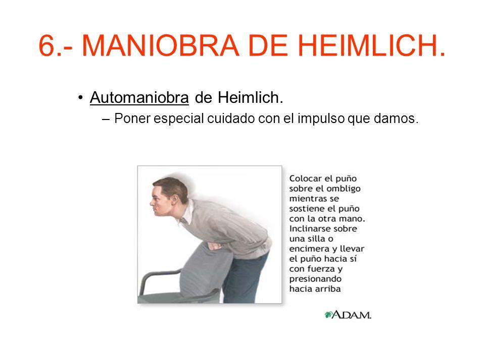 6.- MANIOBRA DE HEIMLICH. En pacientes inconscientes tener en cuenta la caída de la lengua. –Aplicar maniobra de Heimlich en el abdomen con la cabeza