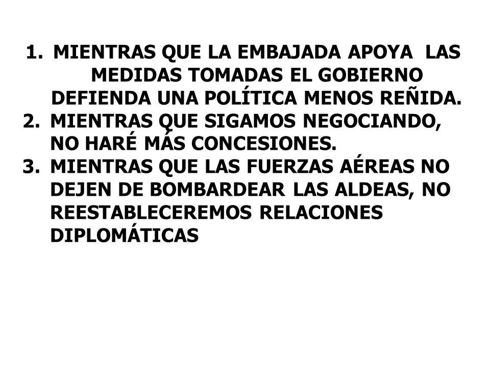 1.MIENTRAS QUE LA EMBAJADA APOYA LAS MEDIDAS TOMADAS EL GOBIERNO DEFIENDA UNA POLÍTICA MENOS REÑIDA.