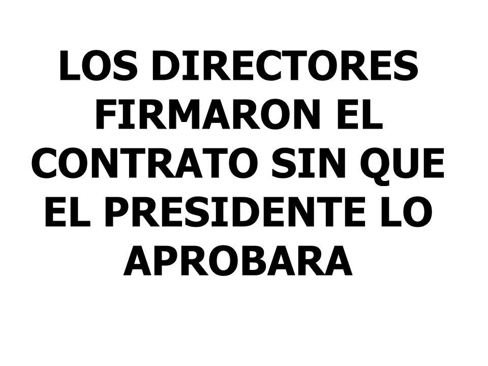 LOS DIRECTORES FIRMARON EL CONTRATO SIN QUE EL PRESIDENTE LO APROBARA
