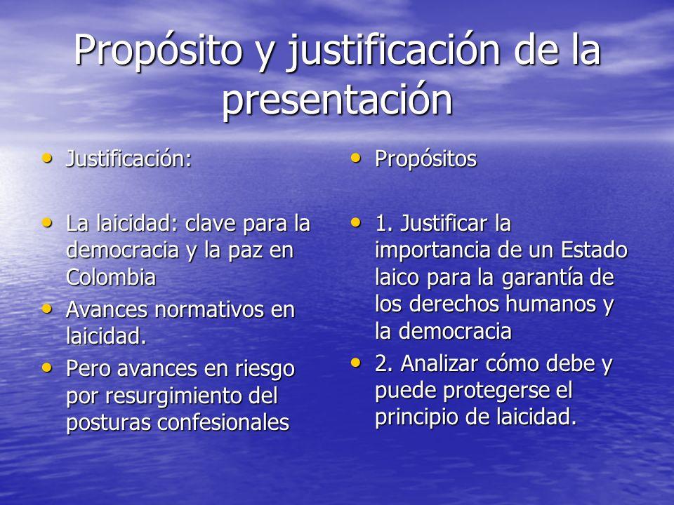 Propósito y justificación de la presentación Justificación: Justificación: La laicidad: clave para la democracia y la paz en Colombia La laicidad: cla