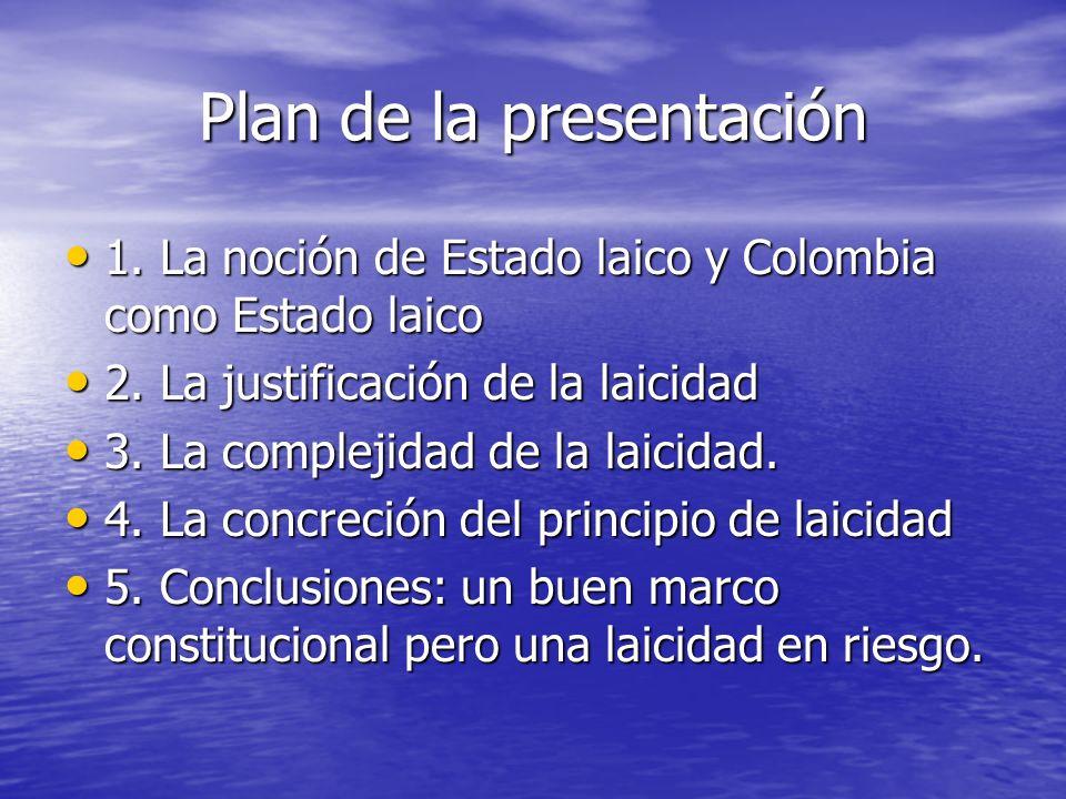 Plan de la presentación 1. La noción de Estado laico y Colombia como Estado laico 1. La noción de Estado laico y Colombia como Estado laico 2. La just