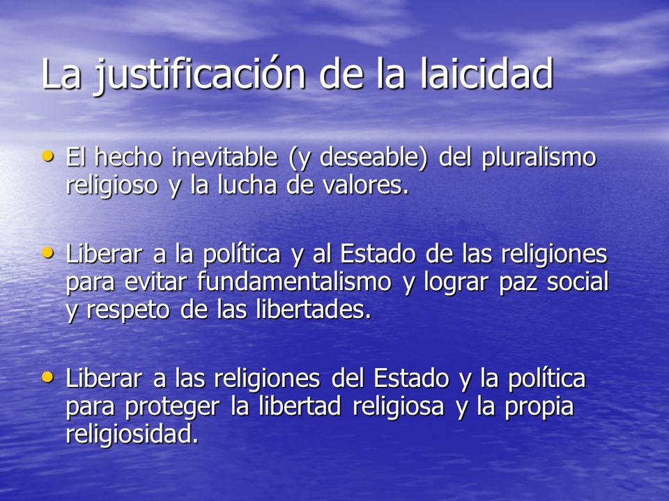 La justificación de la laicidad El hecho inevitable (y deseable) del pluralismo religioso y la lucha de valores. El hecho inevitable (y deseable) del