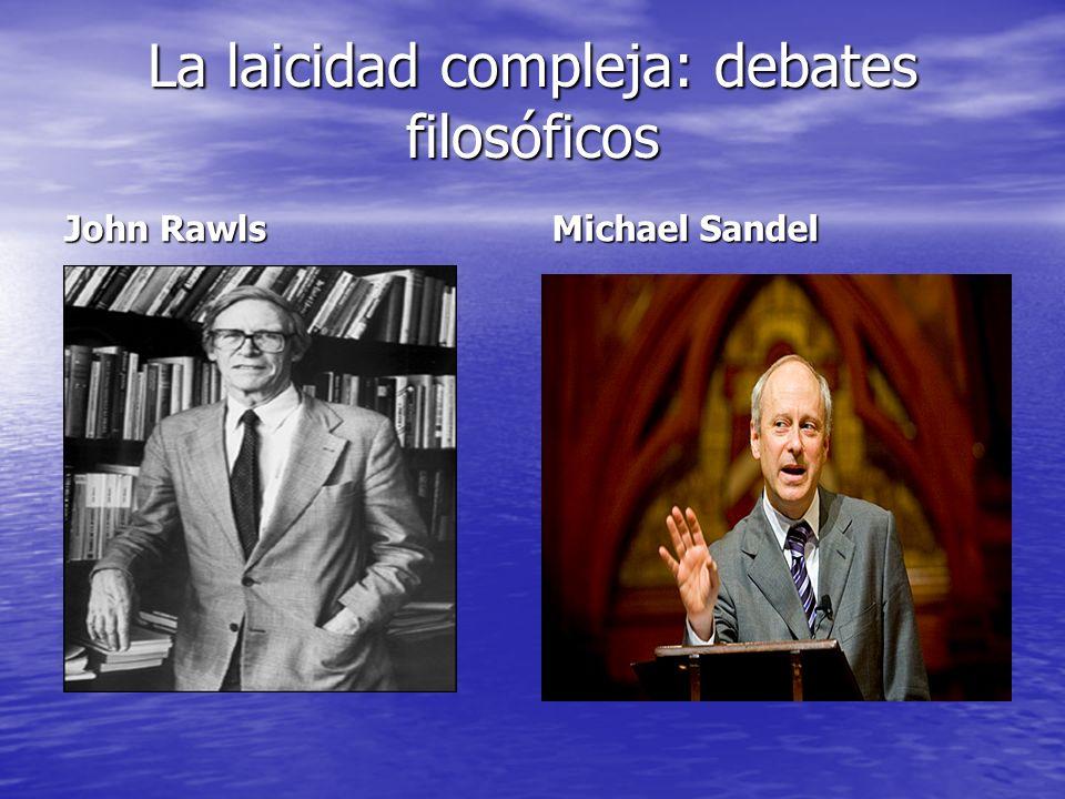 La laicidad compleja: debates filosóficos John Rawls Michael Sandel