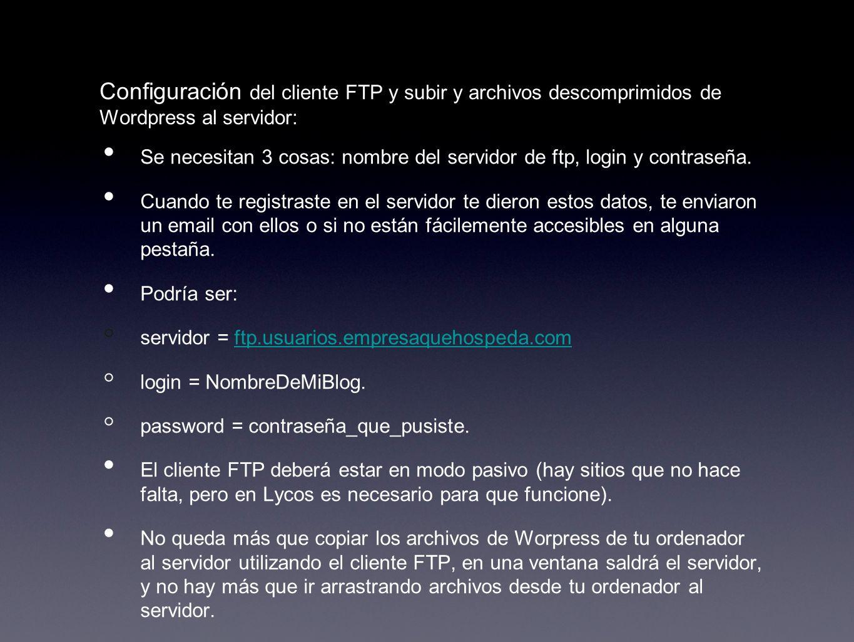 Configuración del cliente FTP y subir y archivos descomprimidos de Wordpress al servidor: Se necesitan 3 cosas: nombre del servidor de ftp, login y co