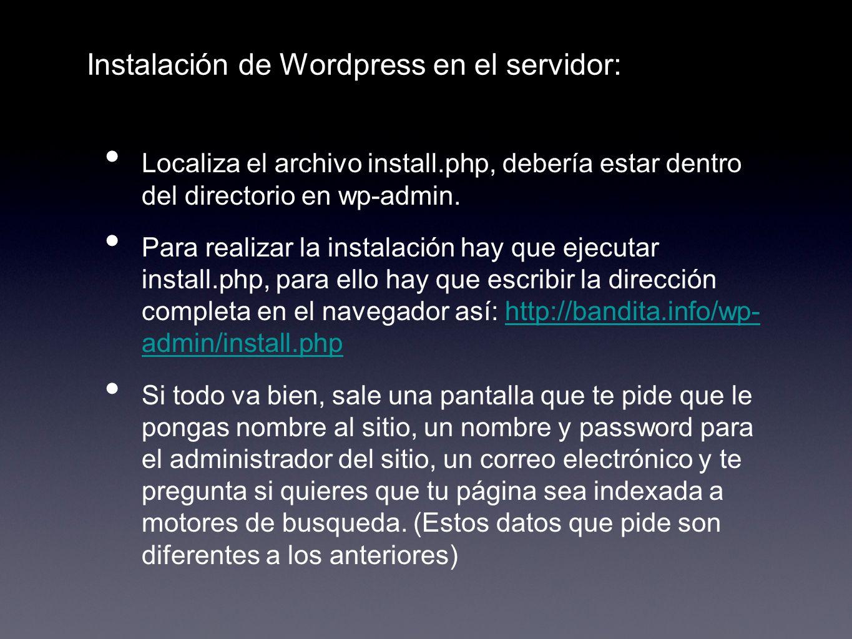 Instalación de Wordpress en el servidor: Localiza el archivo install.php, debería estar dentro del directorio en wp-admin. Para realizar la instalació