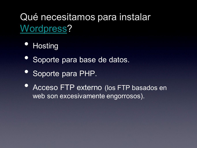 Qué necesitamos para instalar Wordpress? Wordpress Hosting Soporte para base de datos. Soporte para PHP. Acceso FTP externo (los FTP basados en web so