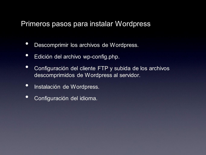 Primeros pasos para instalar Wordpress Descomprimir los archivos de Wordpress. Edición del archivo wp-config.php. Configuración del cliente FTP y subi
